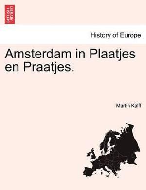 Amsterdam in Plaatjes En Praatjes.