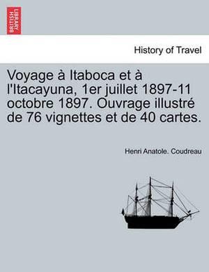 Voyage Itaboca Et L'Itacayuna, 1er Juillet 1897-11 Octobre 1897. Ouvrage Illustr de 76 Vignettes Et de 40 Cartes.