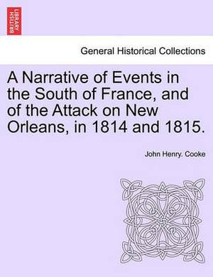 A Narrative of Events in the South of France, and of the Attack on New Orleans, in 1814 and 1815.