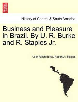 Business and Pleasure in Brazil. by U. R. Burke and R. Staples JR.