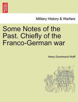 Some Notes of the Past. Chiefly of the Franco-German War