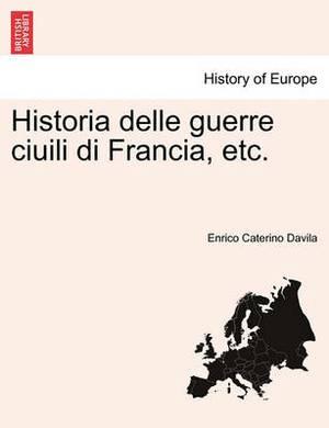 Historia Delle Guerre Ciuili Di Francia, Etc.