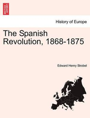 The Spanish Revolution, 1868-1875