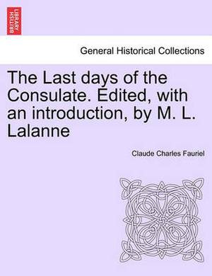 The Last Days of the Consulate. Edited, with an Introduction, by M. L. Lalanne