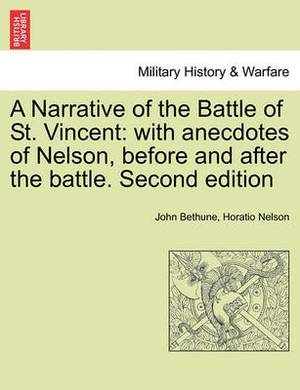 A Narrative of the Battle of St. Vincent: With Anecdotes of Nelson, Before and After the Battle. Second Edition