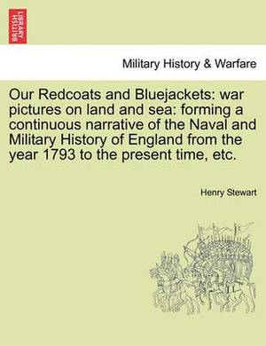 Our Redcoats and Bluejackets: War Pictures on Land and Sea: Forming a Continuous Narrative of the Naval and Military History of England from the Year 1793 to the Present Time, Etc.