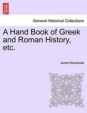 A Hand Book of Greek and Roman History, Etc.