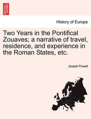 Two Years in the Pontifical Zouaves; A Narrative of Travel, Residence, and Experience in the Roman States, Etc.