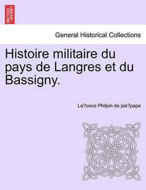 Histoire Militaire Du Pays de Langres Et Du Bassigny.
