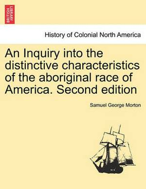 An Inquiry Into the Distinctive Characteristics of the Aboriginal Race of America. Second Edition