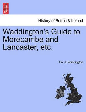 Waddington's Guide to Morecambe and Lancaster, Etc.
