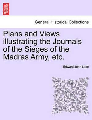 Plans and Views Illustrating the Journals of the Sieges of the Madras Army, Etc.