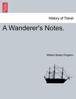 A Wanderer's Notes. Vol. I