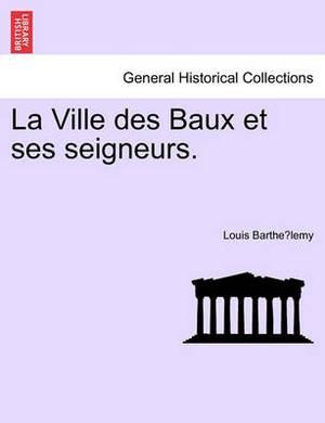 La Ville Des Baux Et Ses Seigneurs.