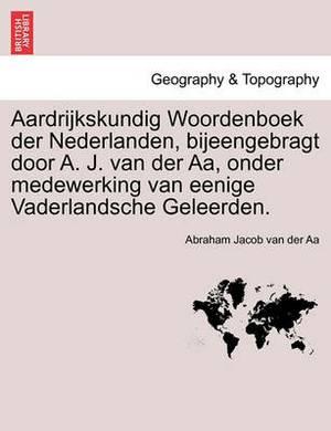 Aardrijkskundig Woordenboek Der Nederlanden, Bijeengebragt Door A. J. Van Der AA, Onder Medewerking Van Eenige Vaderlandsche Geleerden. Derde Deel