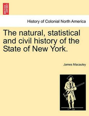 The Natural, Statistical and Civil History of the State of New York. Volume I
