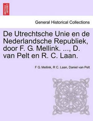 de Utrechtsche Unie En de Nederlandsche Republiek, Door F. G. Mellink. ..., D. Van Pelt En R. C. Laan.