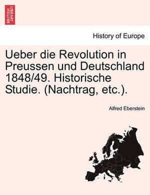 Ueber Die Revolution in Preussen Und Deutschland 1848/49. Historische Studie. (Nachtrag, Etc.).