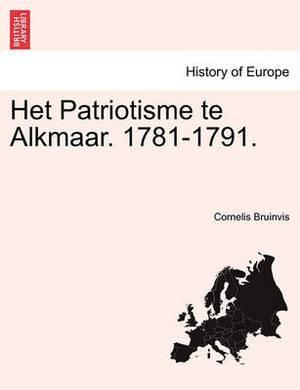 Het Patriotisme Te Alkmaar. 1781-1791.