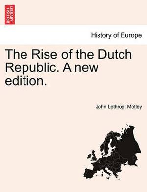 The Rise of the Dutch Republic. a New Edition.