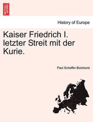 Kaiser Friedrich I. Letzter Streit Mit Der Kurie.