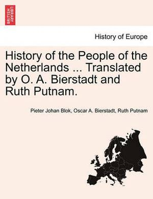 History of the People of the Netherlands ... Translated by O. A. Bierstadt and Ruth Putnam. Part II