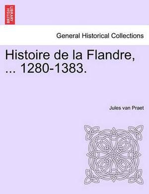 Histoire de La Flandre, ... 1280-1383.