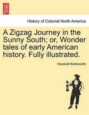 A Zigzag Journey in the Sunny South; Or, Wonder Tales of Early American History. Fully Illustrated.