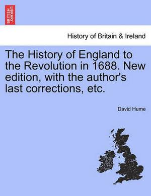 The History of England to the Revolution in 1688. New Edition, with the Author's Last Corrections, Etc. Volumethe Fourth