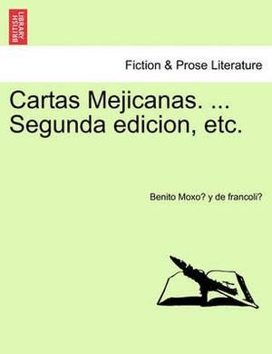 Cartas Mejicanas. ... Segunda Edicion, Etc.