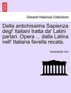 Della Antichissima Sapienza Degl' Italiani Tratta Da' Latini Parlari. Opera ... Dalla Latina Nell' Italiana Favella Recata.