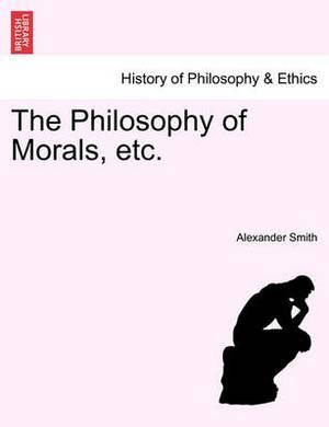 The Philosophy of Morals, Etc. Vol. I