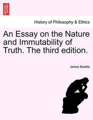An Essay on the Nature and Immutability of Truth. the Third Edition.