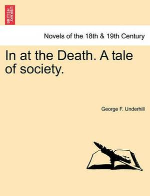 In at the Death. a Tale of Society.