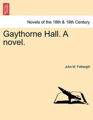 Gaythrone Hall, a Novel, Volume II of III