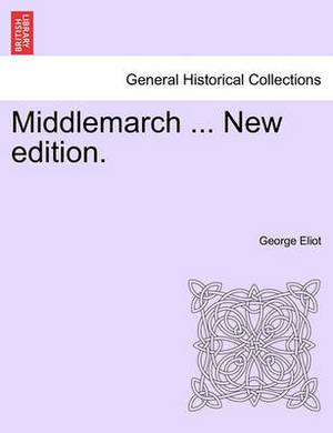 Middlemarch ... New Edition.