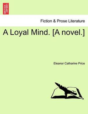 A Loyal Mind. [A Novel.]