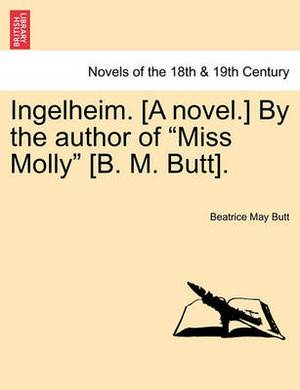 Ingelheim. [A Novel.] by the Author of  Miss Molly  [B. M. Butt].