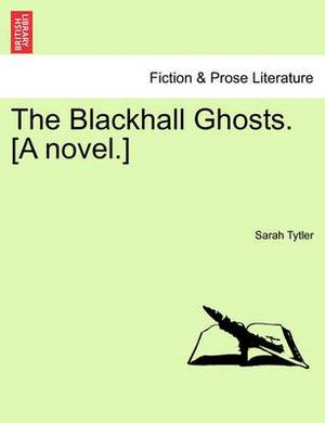 The Blackhall Ghosts. [A Novel.]