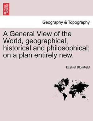 A General View of the World, Geographical, Historical and Philosophical; On a Plan Entirely New.