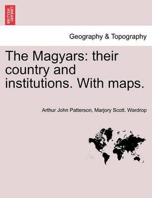 The Magyars: Their Country and Institutions, Volume I