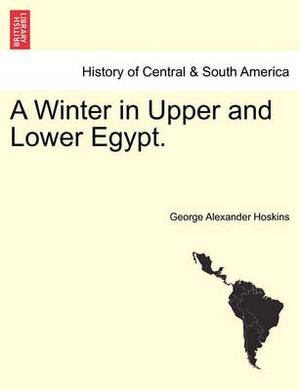 A Winter in Upper and Lower Egypt.