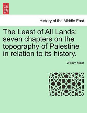 The Least of All Lands: Seven Chapters on the Topography of Palestine in Relation to Its History.