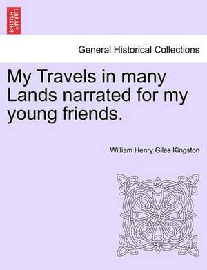 My Travels in Many Lands Narrated for My Young Friends.