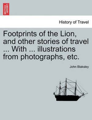 Footprints of the Lion, and Other Stories of Travel ... with ... Illustrations from Photographs, Etc.