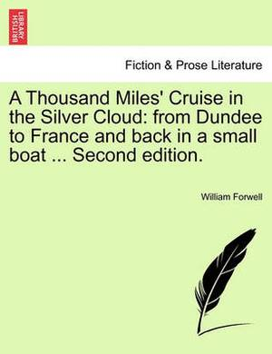 A Thousand Miles' Cruise in the Silver Cloud: From Dundee to France and Back in a Small Boat ... Second Edition.