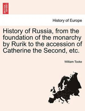 History of Russia, from the Foundation of the Monarchy by Rurik to the Accession of Catherine the Second, Etc. Vol. I