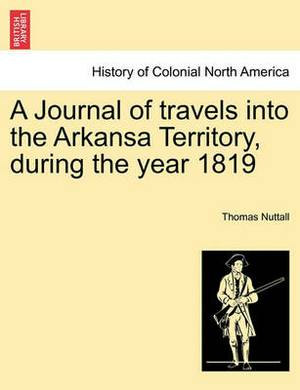 A Journal of Travels Into the Arkansa Territory, During the Year 1819