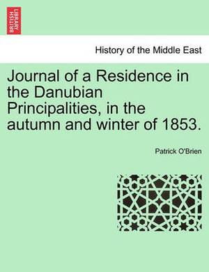 Journal of a Residence in the Danubian Principalities, in the Autumn and Winter of 1853.
