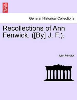 Recollections of Ann Fenwick. ([By] J. F.).